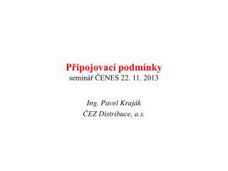 Připojovací podmínky seminář ČENES 22. 11. 2013