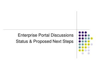 Enterprise Portal Discussions Status & Proposed Next Steps