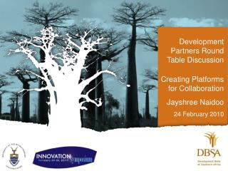 Development Partners Round Table Discussion Creating Platforms for Collaboration Jayshree Naidoo