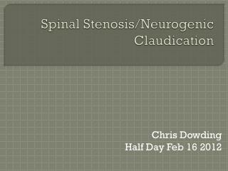 Spinal  Stenosis / Neurogenic Claudication