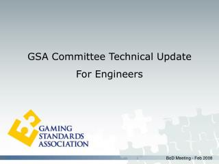 GSA Committee Technical Update  For Engineers