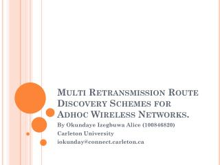 Multi Retransmission Route Discovery Schemes for Adhoc Wireless Networks.