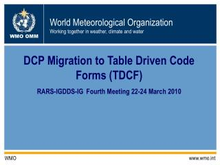 DCP Migration to Table Driven Code Forms (TDCF) RARS-IGDDS-IG Fourth Meeting 22-24 March 2010