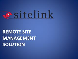 REMOTE SITE MANAGEMENT  SOLUTION