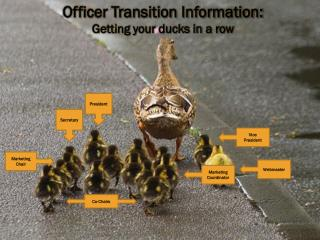 Officer Transition Information: Getting  your ducks in a row