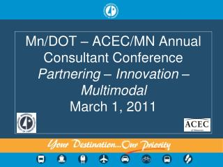 Mn/DOT – ACEC/MN Annual Consultant Conference Partnering – Innovation – Multimodal March 1, 2011