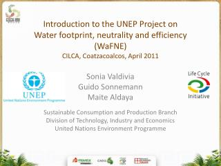 Sonia Valdivia Guido Sonnemann Maite Aldaya Sustainable Consumption and Production Branch
