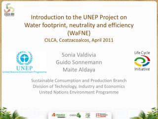 Sonia Valdivia Guido Sonnemann Maite Aldaya Sustainable Consumption and Production Branch