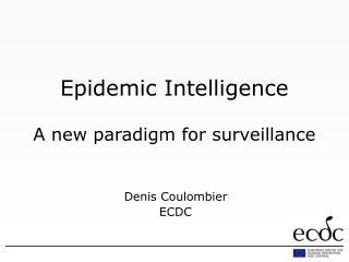 Epidemic Intelligence  A new paradigm for surveillance