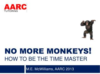 NO MORE MONKEYS !  HOW TO BE THE TIME MASTER