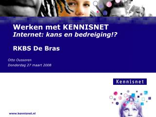 Werken met KENNISNET Internet: kans en bedreiging!? RKBS De Bras