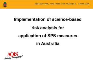 Implementation of science-based risk analysis for application of SPS measures in Australia