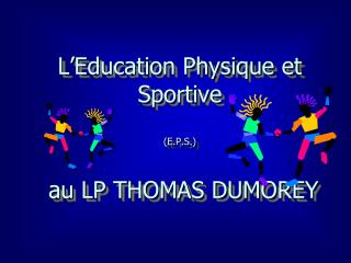 L�Education Physique et Sportive (E.P.S.)  au LP THOMAS DUMOREY