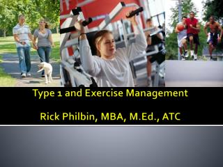 Type 1 and Exercise Management Rick Philbin, MBA, M.Ed., ATC