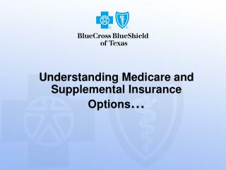 Understanding Medicare and Supplemental Insurance Options �
