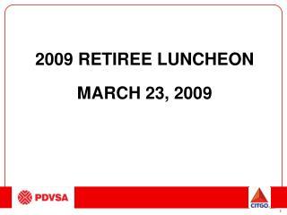2009 RETIREE LUNCHEON MARCH 23, 2009