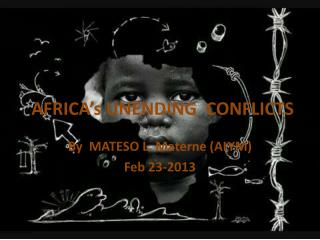 AFRICA's UNENDING  CONFLICTS