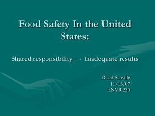 Food Safety In the United States: Shared responsibility       Inadequate results