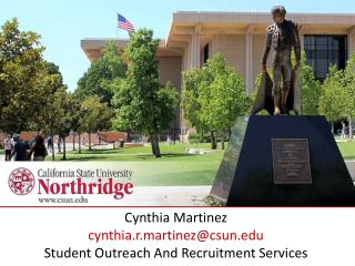 Cynthia Martinez cynthia.r.martinez@csun Student Outreach And Recruitment Services