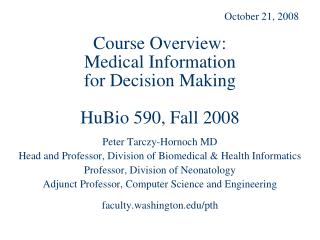 Course Overview: Medical Information  for Decision Making  HuBio 590, Fall 2008