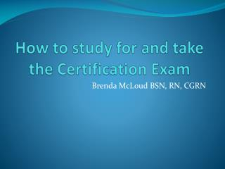 How to study for and take the Certification Exam