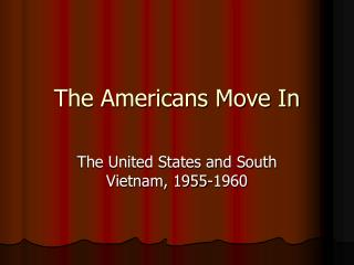 The Americans Move In