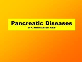 Pancreatic Diseases Dr A. Badrek-Amoudi   FRCS
