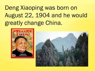 Deng Xiaoping was born on August 22, 1904 and he would greatly change China.