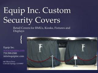 Equip Inc. Custom Security Covers