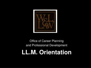 Office of Career Planning  and Professional Development LL.M. Orientation
