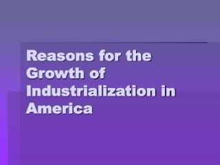 Reasons for the Growth of Industrialization in America