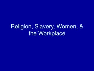 Religion, Slavery, Women, & the Workplace