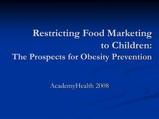 Restricting Food Marketing  to Children: The Prospects for Obesity Prevention
