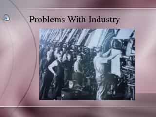 Problems With Industry