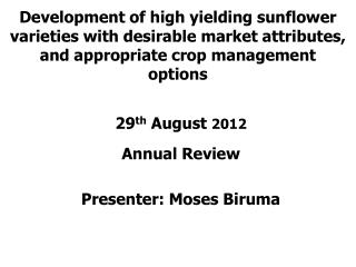 29 th  August  2012 Annual  Review Presenter: Moses Biruma