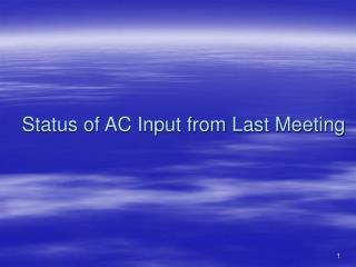 Status of AC Input from Last Meeting