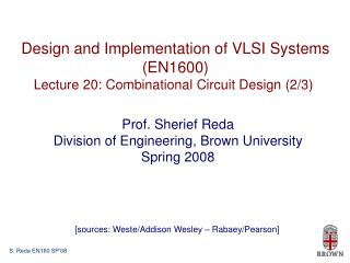 Design and Implementation of VLSI Systems (EN1600) Lecture 20: Combinational Circuit Design (2/3)