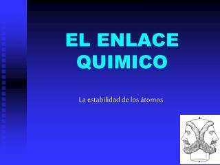 EL ENLACE QUIMICO