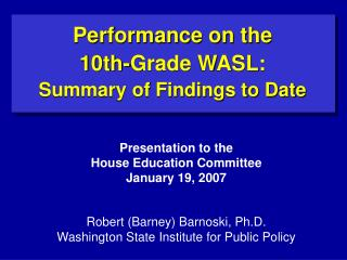 Presentation to the House Education Committee January 19, 2007 Robert (Barney) Barnoski, Ph.D.