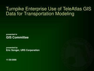 Turnpike Enterprise Use of TeleAtlas GIS Data for Transportation Modeling