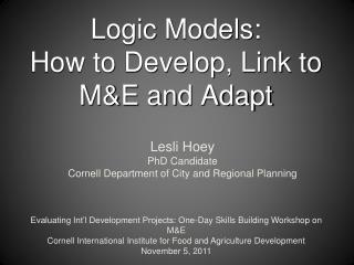 Logic Models:  How to Develop, Link to ME and Adapt