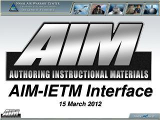 AIM-IETM Interface 15 March 2012