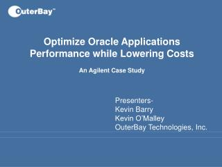 Optimize Oracle Applications Performance while Lowering Costs An Agilent Case Study