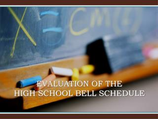 EVALUATION OF THE  HIGH SCHOOL BELL SCHEDULE