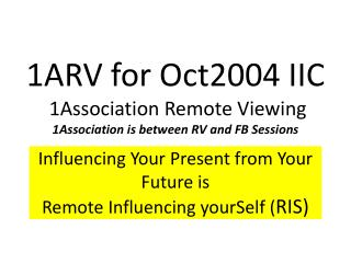 1ARV for Oct2004 IIC  1Association Remote Viewing 1Association is between RV and FB Sessions