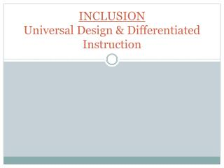 INCLUSION Universal Design & Differentiated Instruction