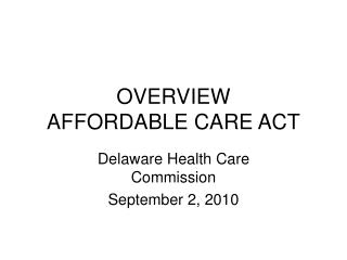 OVERVIEW AFFORDABLE CARE ACT