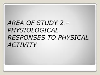 AREA OF STUDY 2 – PHYSIOLOGICAL RESPONSES TO PHYSICAL ACTIVITY