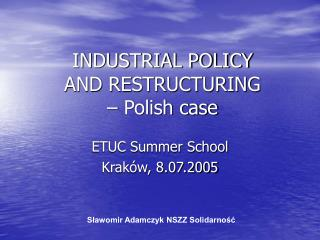 INDUSTRIAL POLICY  AND RESTRUCTURING  – Polish case
