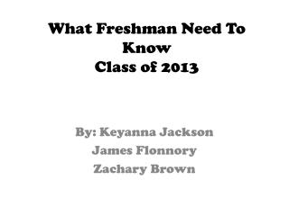 What Freshman Need To Know Class of 2013